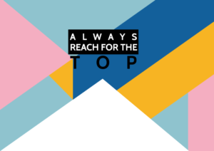 Inspirational quote - always reach for the top