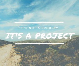 It's not a problem - It's a project - Inspirational Quote from James Wedmore