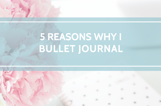 5 reasons why I bullet journal