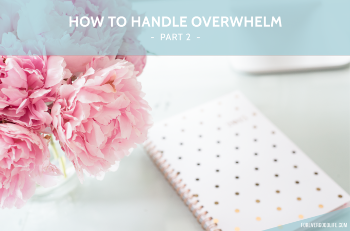 How to handle overwhelm - ForeverGoodLife