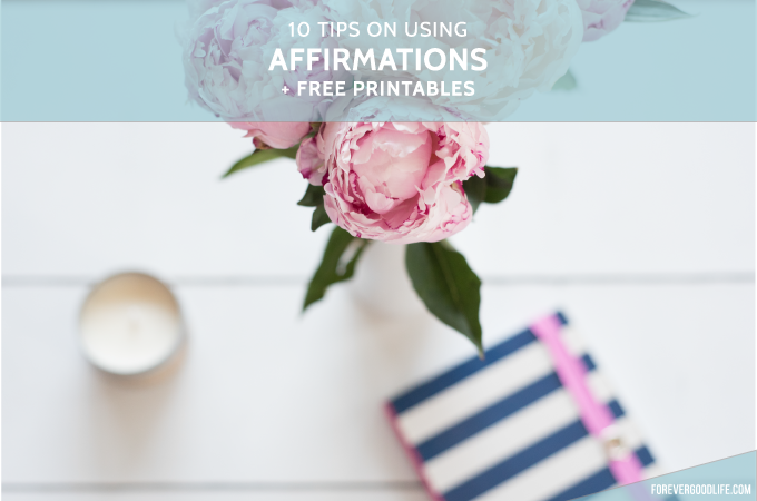 10 tips on using affirmations + free printables