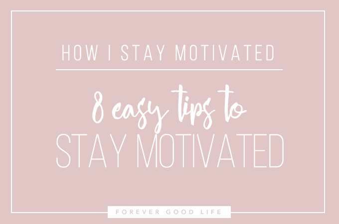 8 easy tips to stay motivated - Beat procrastination - ForeverGoodLife