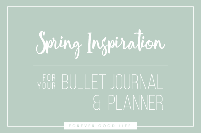 Spring inspiration for your bullet journal and planner - By ForeverGoodLife