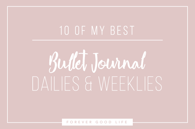 10 of my best bullet journal dailies and weeklies - By ForeverGoodLife