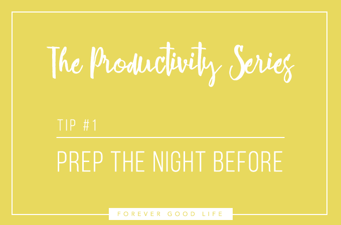 The Productivity Series - Prep The Night Before - By ForeverGoodLife