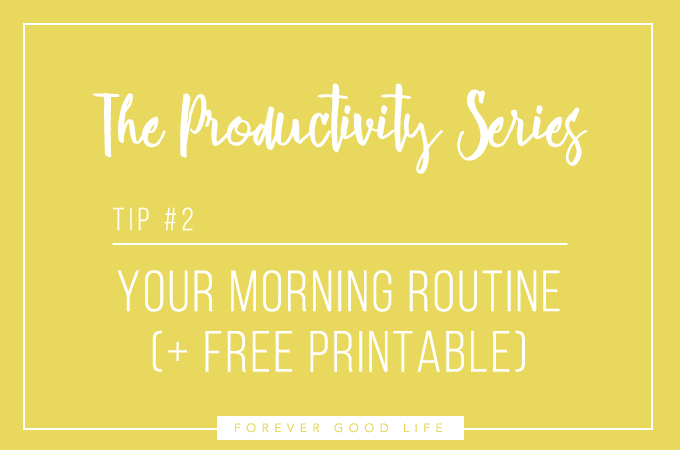 The Productivity Series - Your Morning Routine Plus Free Printable - By ForeverGoodLife