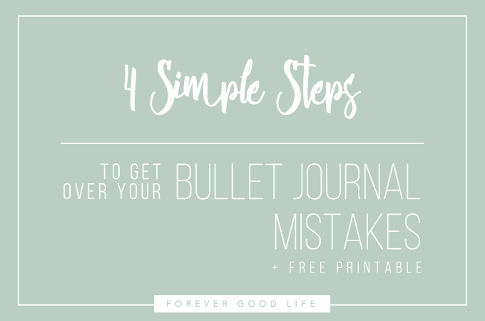 FREE PRINTABLE: 4 Simple Steps To Get Over Your Bullet Journal Mistakes. Find more BuJo tips and inspiration over at ForeverGoodLife.com