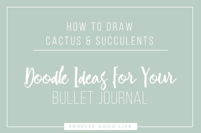 Bullet Journal Doodle Inspiration - Botanical Line Drawing, Cactus & Succulent Edition - by ForeverGoodLife