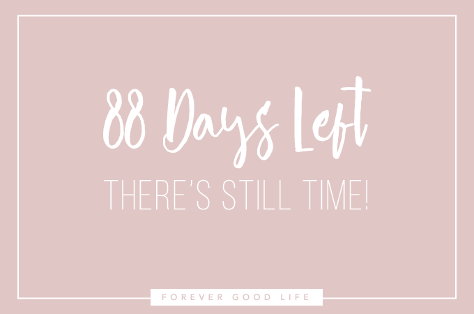 88 days left - there's still time - Complete your 2017 goals before the end of the year - By ForeverGoodLife