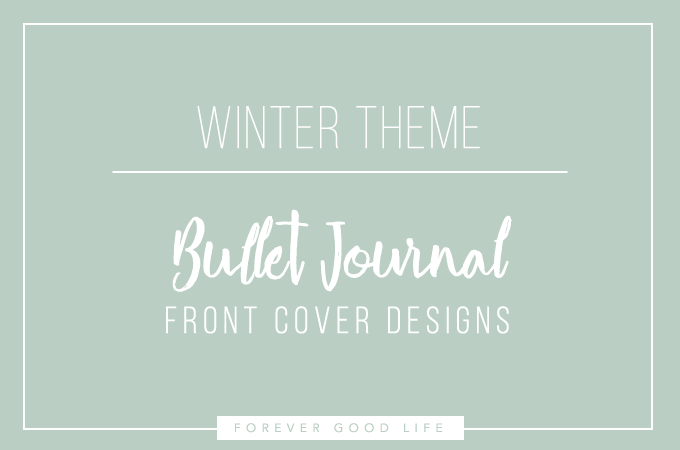 Winter Theme Bullet Journal Front Cover Designs - By ForeverGoodLife