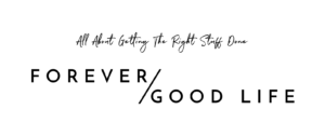 ForeverGoodLife - Getting the Right Stuff Done