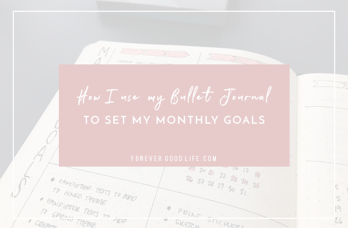 How I use my Bullet Journal To Set My Monthly Goals blog post - By ForeverGoodLife