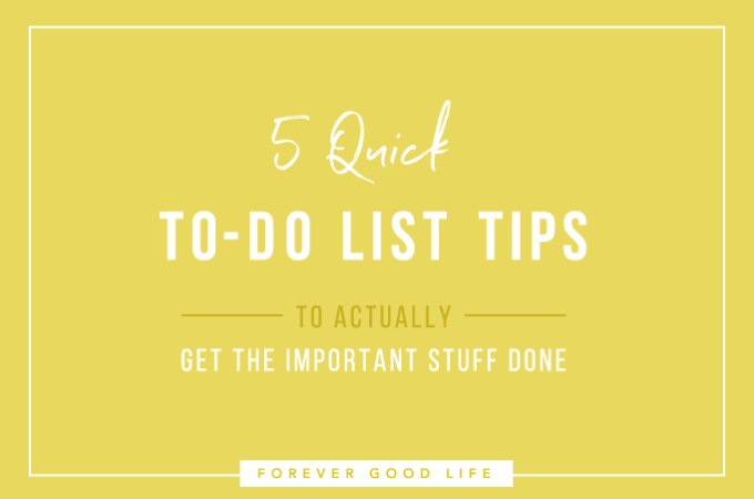 5 Quick To-Do List Tips to Actually Get the Important Stuff Done
