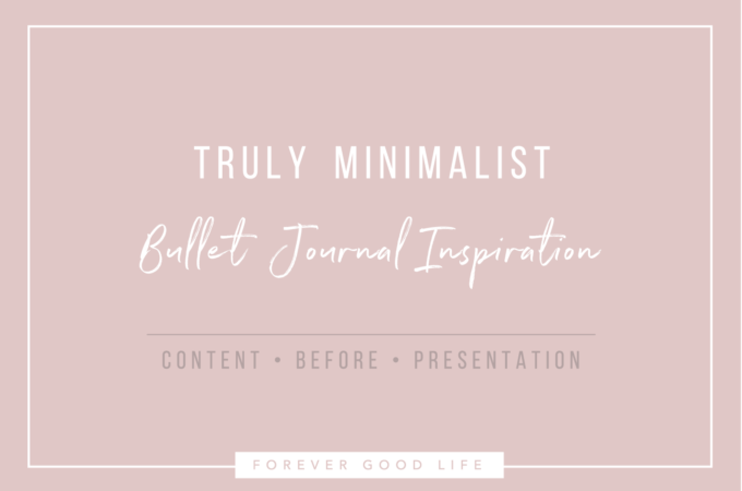 Truly Minimalist Bullet Journal Inspiration - Content Before Presentation - Plus Monthly Freebie - By ForeverGoodLife