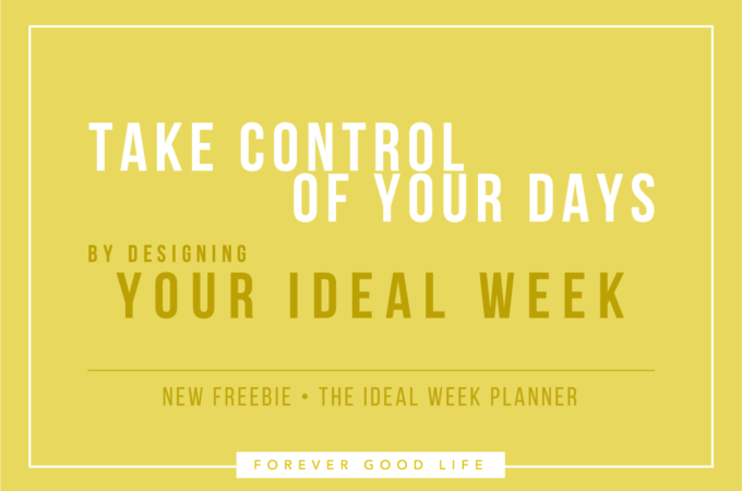 Take Control of Your Days - The Ideal Week Planner - With Free Printable Planner - By ForeverGoodLife